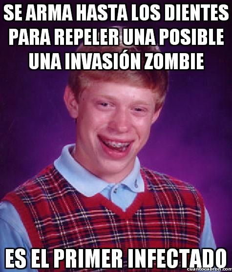Bad_luck_brian - ¡Estoy preparado para la invasión zombie!
