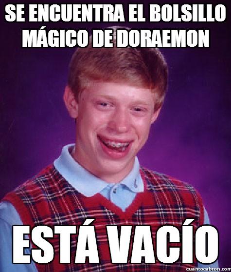 Bad_luck_brian - Se encuentra el bolsillo mágico de Doraemon