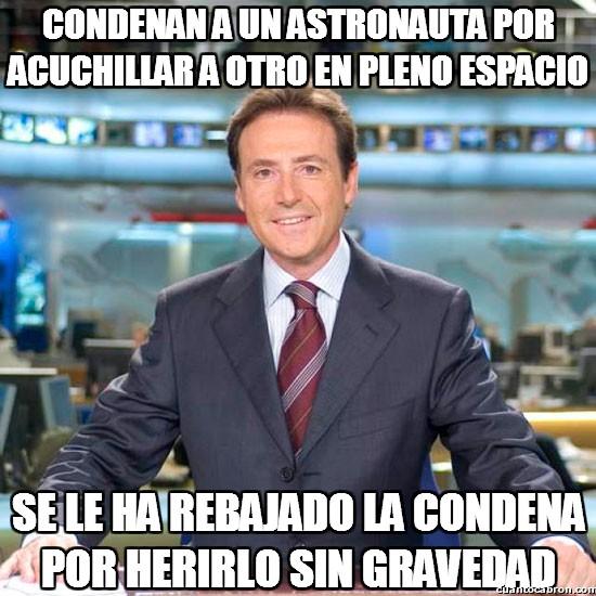 Meme_matias - Condenan a un astronauta por acuchillar a otro en pleno espacio
