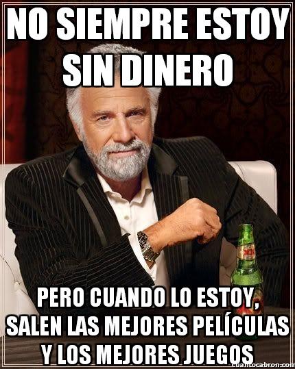 El_hombre_mas_interesante_del_mundo - Poderoso caballero es Don Dinero