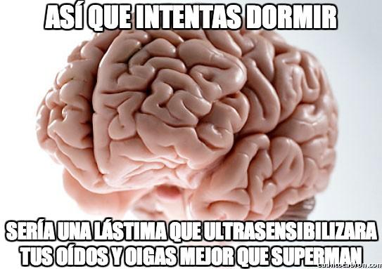 Cerebro_troll - Así que intentas dormir