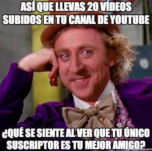 Wonka - Así que llevas 20 vídeos subidos en tu canal de youtube