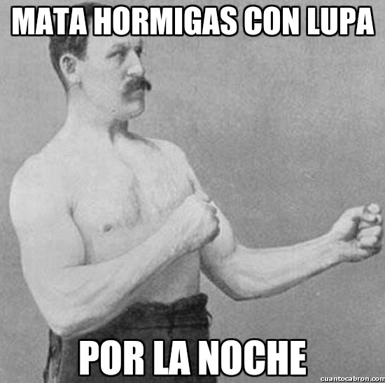 Overly_manly_man - Mata hormigas con lupa