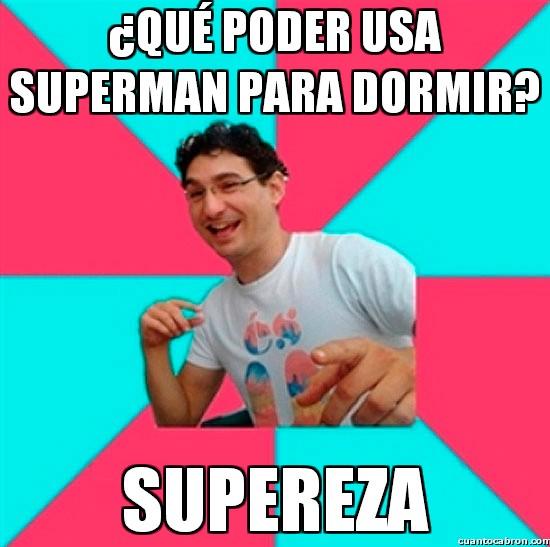Bad_joke_deivid - ¿Qué poder usa Superman para dormir?