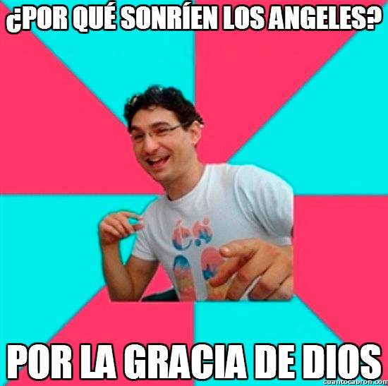 Bad_joke_deivid - ¿Por qué sonríen los angeles?