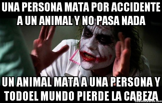 Joker - El día que entendamos que una vida es una vida sin importar la especie...