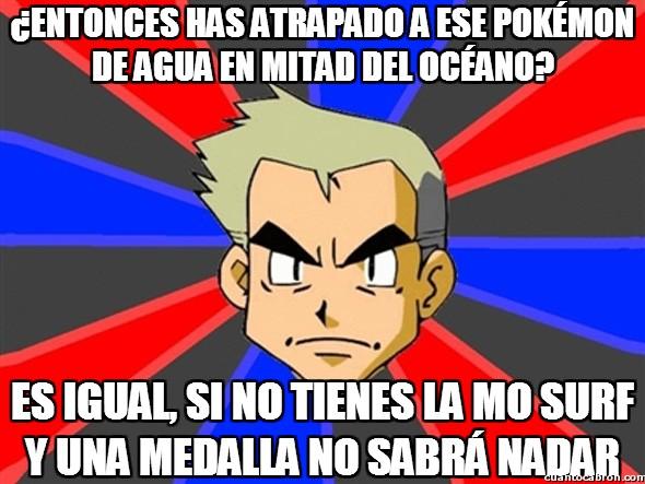 Profesor_oak - ¿Entonces has atrapado a ese Pokémon de agua en mitad del océano?