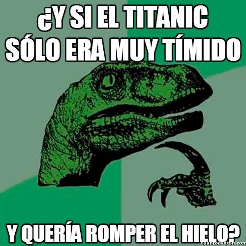Philosoraptor - Y si el Titanic sólo era muy tímido...