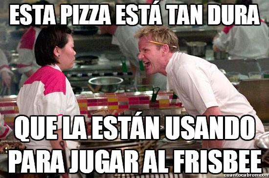 Chef_ramsay - Esta pizza está tan dura