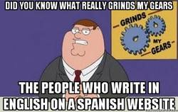 Enlace a Do you know what really grinds my gears?
