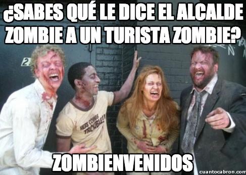 Zombie - ¿Sabes que le dice el alcalde zombie a un turista zombie?
