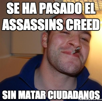 Good_guy_greg - Se ha pasado el Assassins Creed