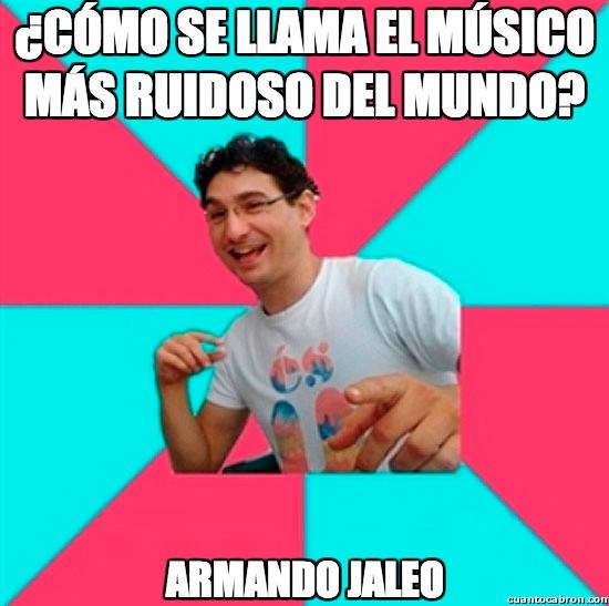Bad_joke_deivid - ¿Cómo se llama el músico más ruidoso del mundo?