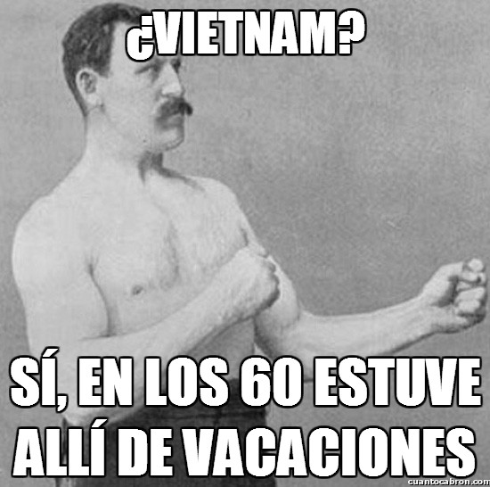 Overly_manly_man - ¿Vietnam?