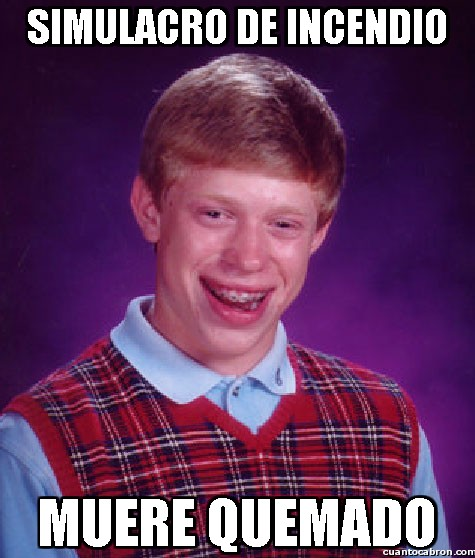 Bad_luck_brian - Simulacro de incendio