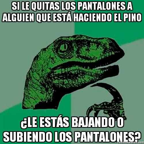 Philosoraptor - ¿Pantalones arriba o abajo?