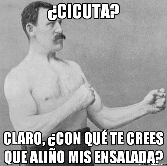 Overly_manly_man - ¿Cicuta?