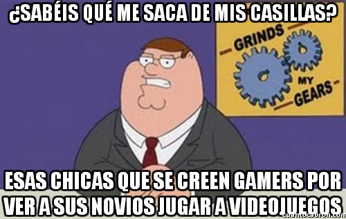Peter_griffin - No, si yo soy una chica muy gamer...