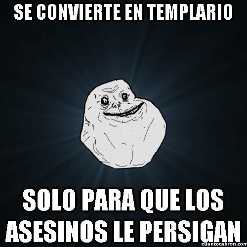 Meme_forever_alone - Tal vez si me hago templario...