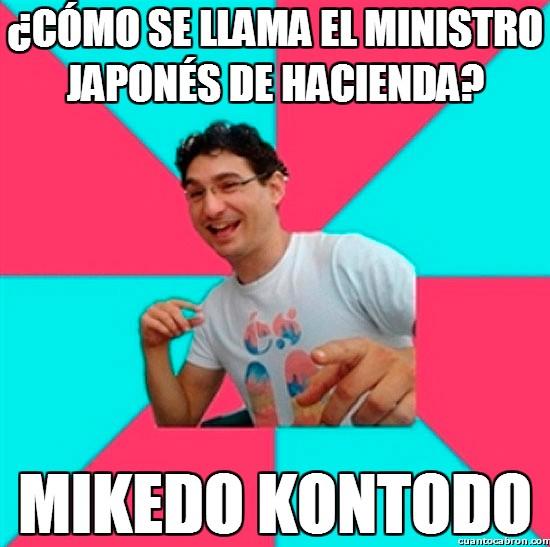 Bad_joke_deivid - ¿Cómo se llama el ministro japonés de Hacienda?