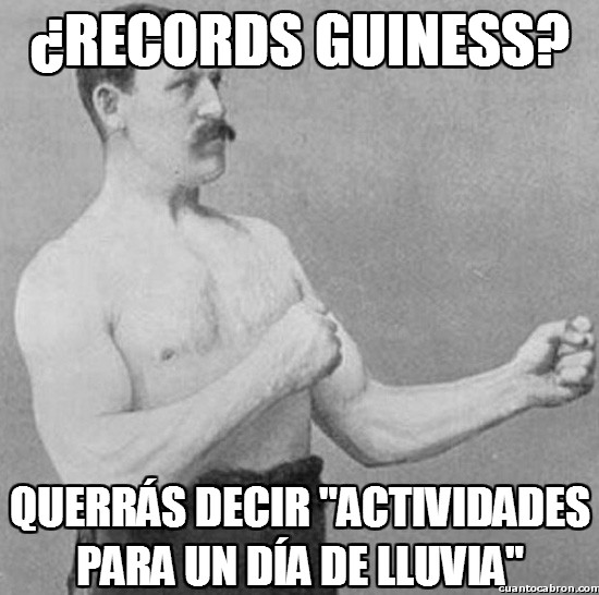 Overly_manly_man - ¿Records Guiness?