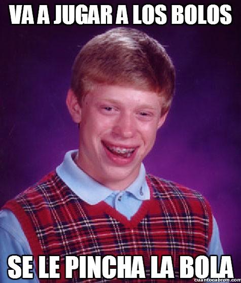 Bad_luck_brian - Bola pinchada