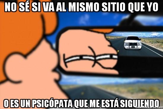 Meme_fry - La paranoia del retrovisor