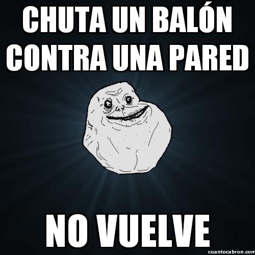 Meme_forever_alone - Ni los balones quieren saber de él