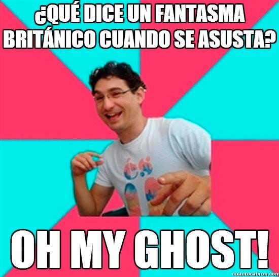 Bad_joke_deivid - ¿Qué dice un fantasma británico cuando se asusta?