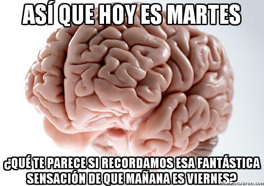 Cerebro_troll - ¡Mañana es viernes! No, espera...
