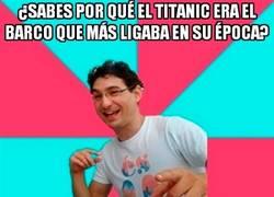 Enlace a El Titanic y su más inesperada habilidad
