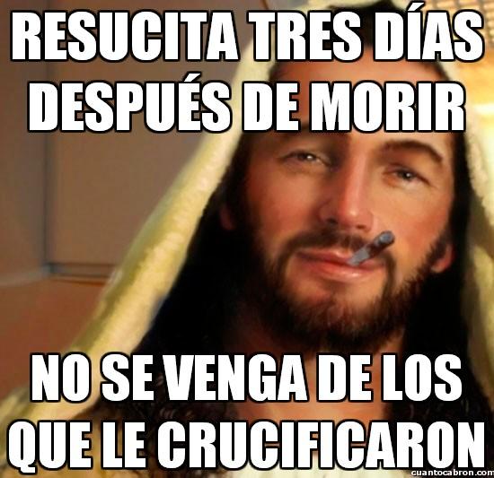 bondad,buen tío,good guy Jesus,resucitar,venganza,vivo