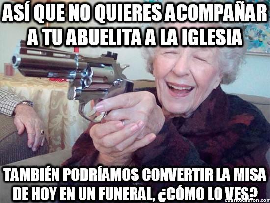 Abuela_amenazas - ¡Vamos a la iglesia cuando tú quieras, querida abuelita!
