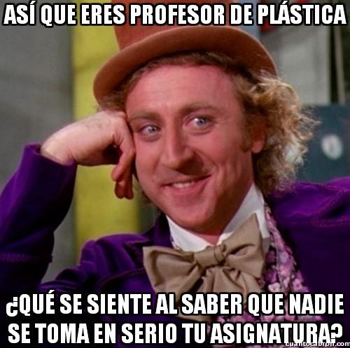 Wonka - Pobres profes de plástica...