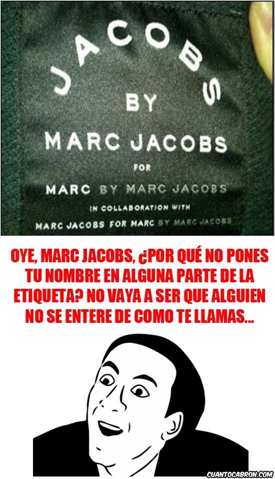 etiqueta,evidente,Marc Jacobs,marca,muchas veces,no me digas,nombre,repetición,wtf