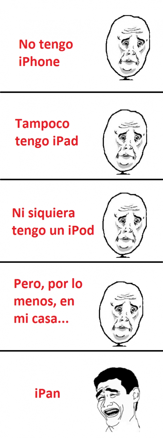 casa,everything went better than expected,ipad,ipan,iphone,ipod,okay,pan,tener,triste,yao ming