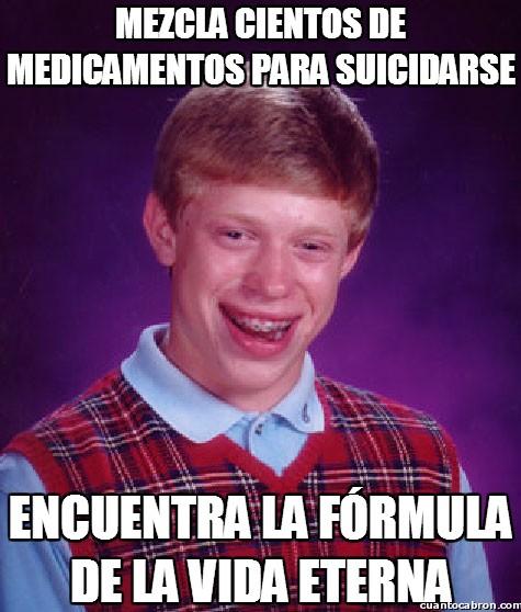 Bad luck Brian,Fórmula,Mazclar,Medicamentos,Suicidarse,vida eterna