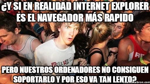 Momento_lucidez - ¿Y si nos estamos equivocando con Internet Explorer?