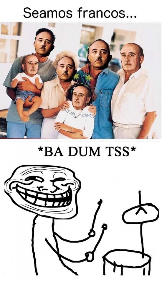 ba dum tss,familia,franco,seamos francos,troll