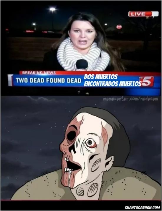 cairon,muertos,no me digas,reportera,viva la redundancia