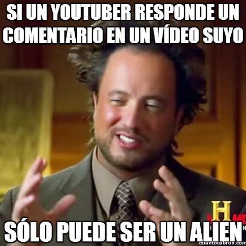 Ancient_aliens - Los comentarios en Youtube nunca se responden