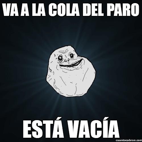 Meme_forever_alone - ¡Claro, ésta sería la solución para acabar con el paro en España!