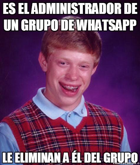 Bad_luck_brian - Ni siendo el administrador de un grupo de Whatsapp se puede salvar