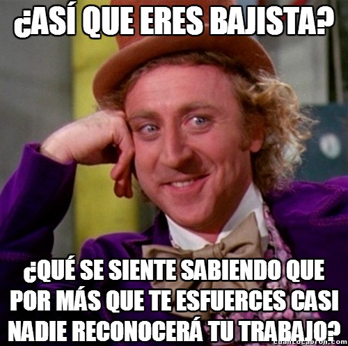 Wonka - Pobres, pobres bajistas...