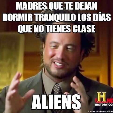 Ancient_aliens - ¿Que estás de vacaciones? Pues venga, ¡ya has dormido suficiente!