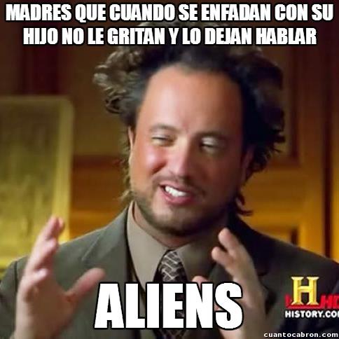 Ancient_aliens - Prestad atención al comportamiento de vuestras madres, tal vez esconden algo