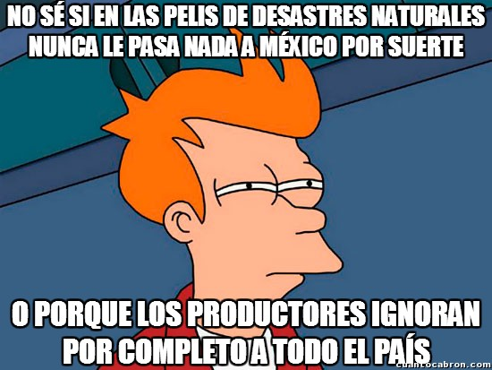 Meme_fry - Si una catástrofe afecta a todo Estados Unidos, a México debería pasarle algo también, ¿no?