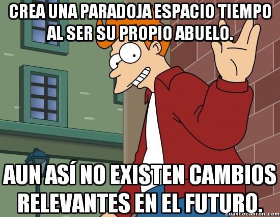 Meme_otros - ¿Riesgo de crear una paradoja espacio tiempo en Futurama? Qué va, hombre