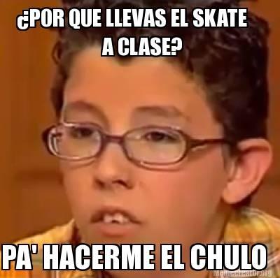 Meme_otros - ¡Quiero que todo el mundo sepa que soy skater!