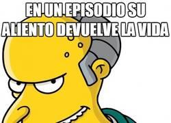 Enlace a No me importa lo que provoque, sólo con pensar en el aliento del Sr. Burns... ¡PUAJ!